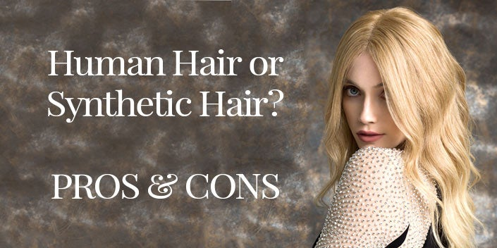 Human Hair vs. Synthetic Wigs - Pros & Cons