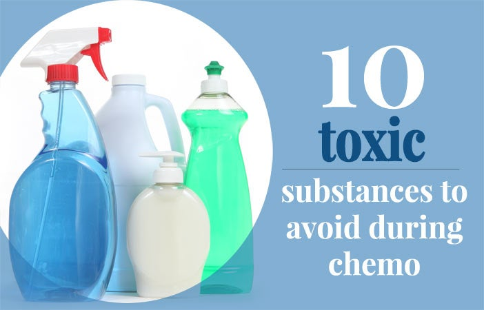 10 Toxic Substances to Avoid During Chemo