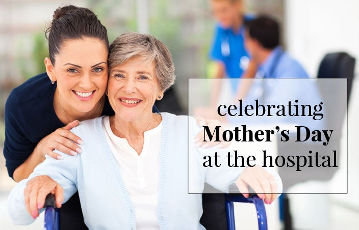 Ideas for Creative Mother's Day Celebrations at The Hospital