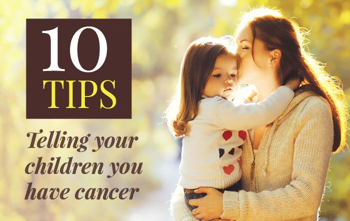 10 Tips for Telling Your Children You Have Cancer