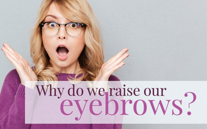 Why Do We Raise Our Eyebrows?