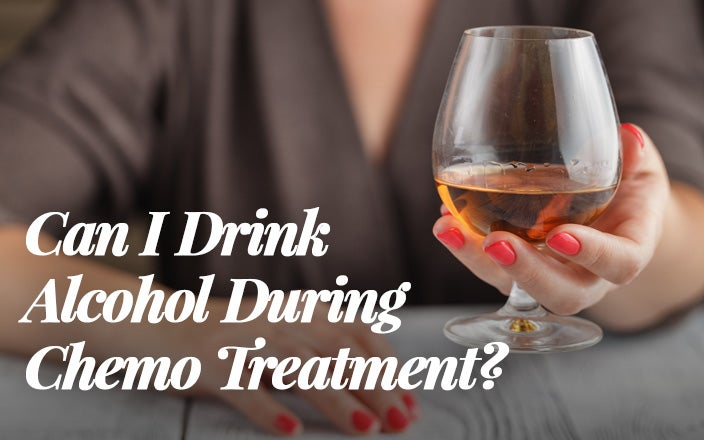 Can I Drink Alcohol During Chemo Treatment?