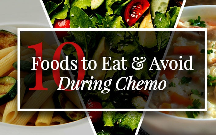 10 Foods to Eat and 10 Foods to Avoid During Chemo