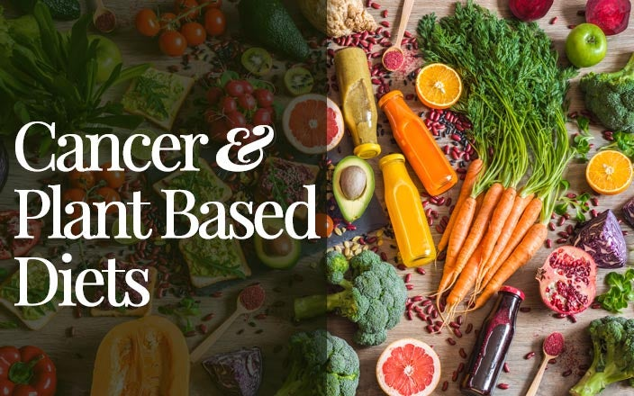 Cancer and a Plant Based Diet