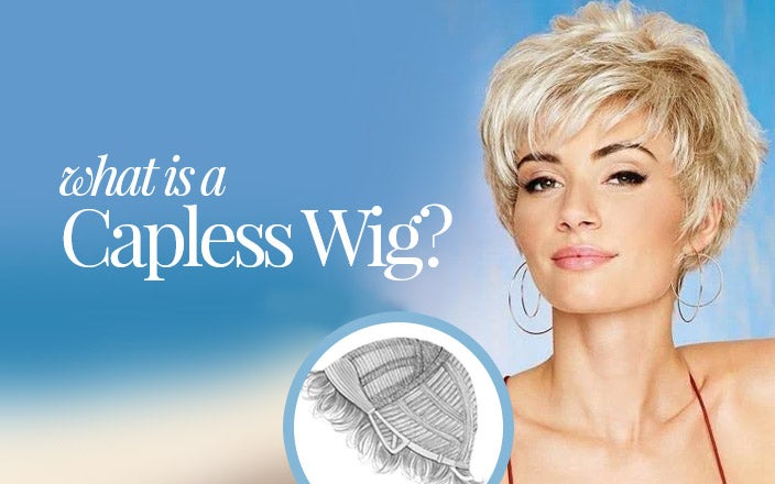 What Is a Capless Wig?