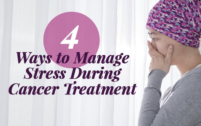 4 Ways to Manage Stress During Cancer Treatment