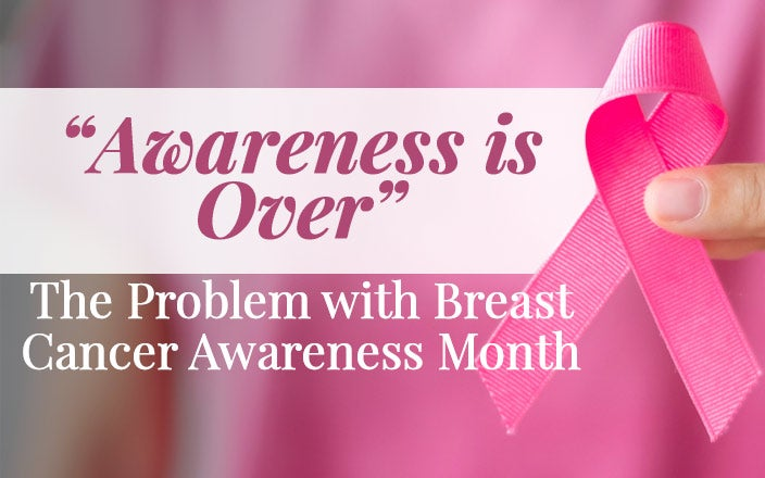 """Awareness is Over"": The Problem with Breast Cancer Awareness Month"
