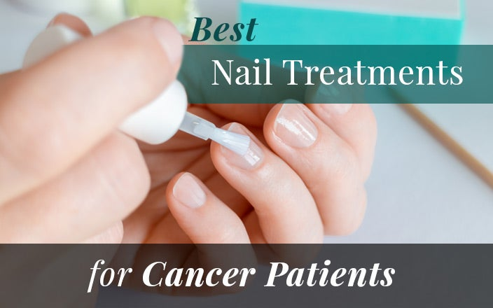 4 Best Nail Treatments for Cancer Patients