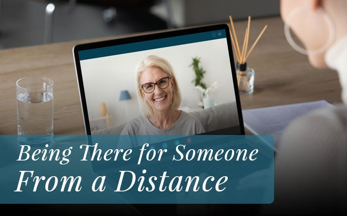 How to be there for Someone from a Distance