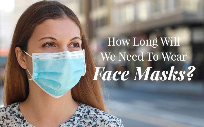 How Long Will We Need to Wear Face Masks for Coronavirus?