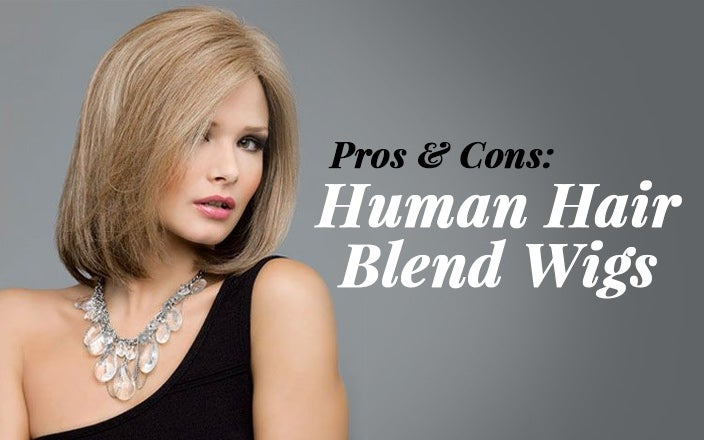 3 Reasons You Should Wear Human Hair Blend Wigs (And 3 Reasons You Shouldn't!)