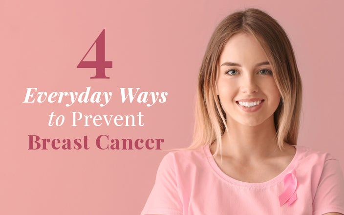 4 Ways to Prevent Breast Cancer Everyday