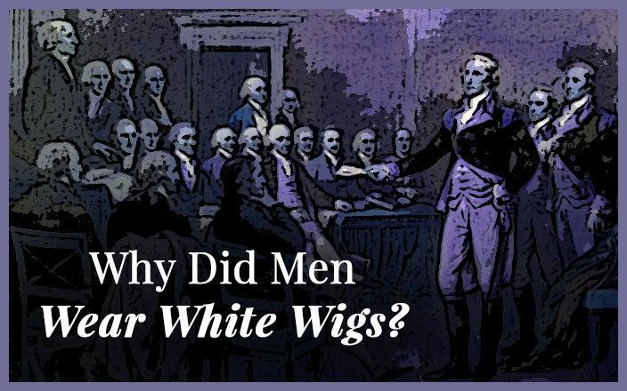 Why did Men Wear White Wigs?