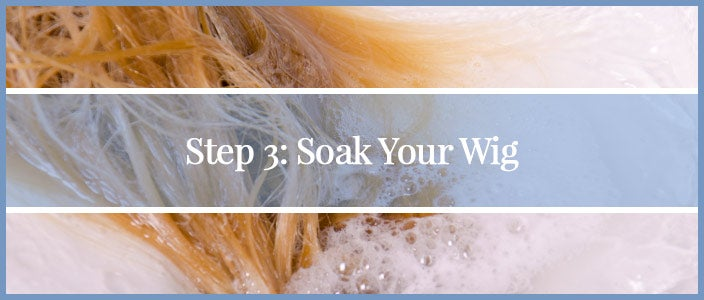 How to Wash a Synthetic Wig Step 3: Soak Your Wig
