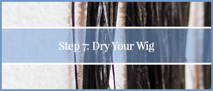 How to Wash a Synthetic Wig Step 7: Dry Your Wig