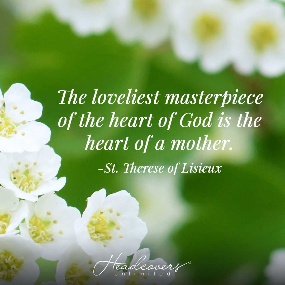 """Quotes for Mothers: """"The loveliest masterpiece of the heart of God is the heart of a mother."""" -St. Therese of Lisieux"""