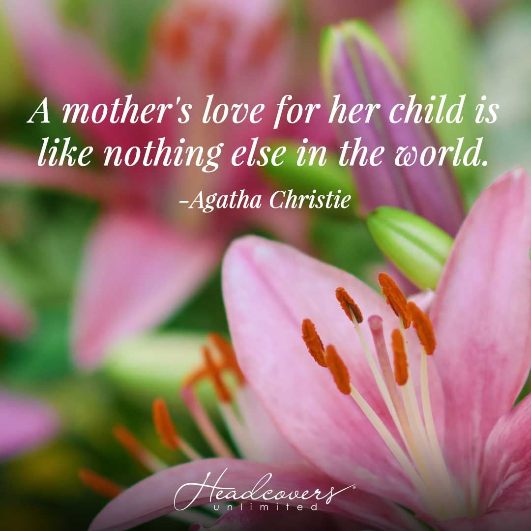 """Happy Mother's Day Quote: """"A mother's love for her child is like nothing else in the world."""" -Agatha Christie"""