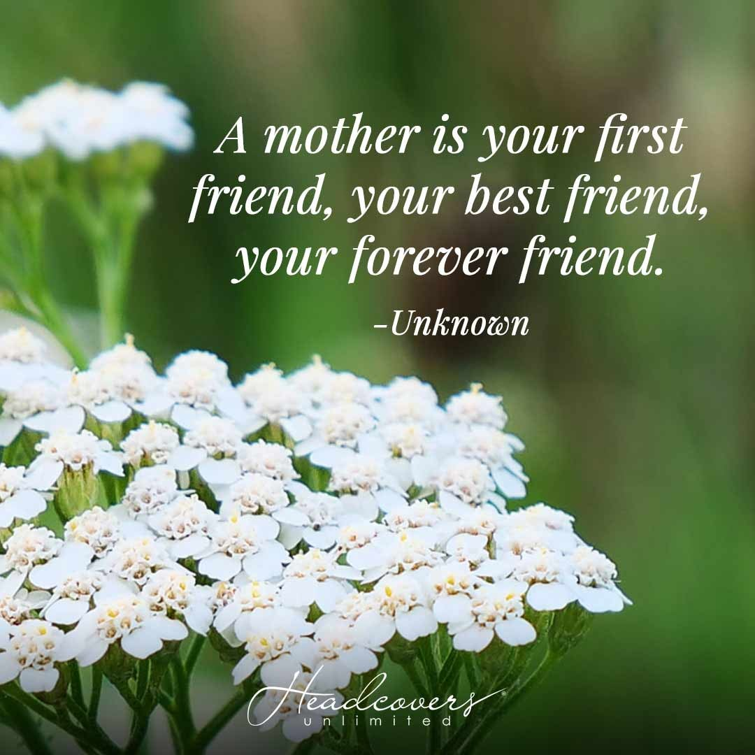 """Motherhood Quotes: """"A mother is your first friend, your best friend, your forever friend."""" -Unknown"""
