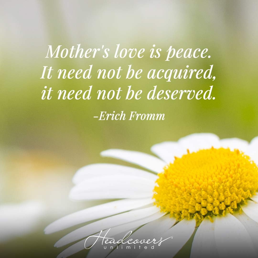 """Mother's Day Quotes: """"Mother's love is peace. It need not be acquired, it need not be deserved."""" -Erich Fromm"""