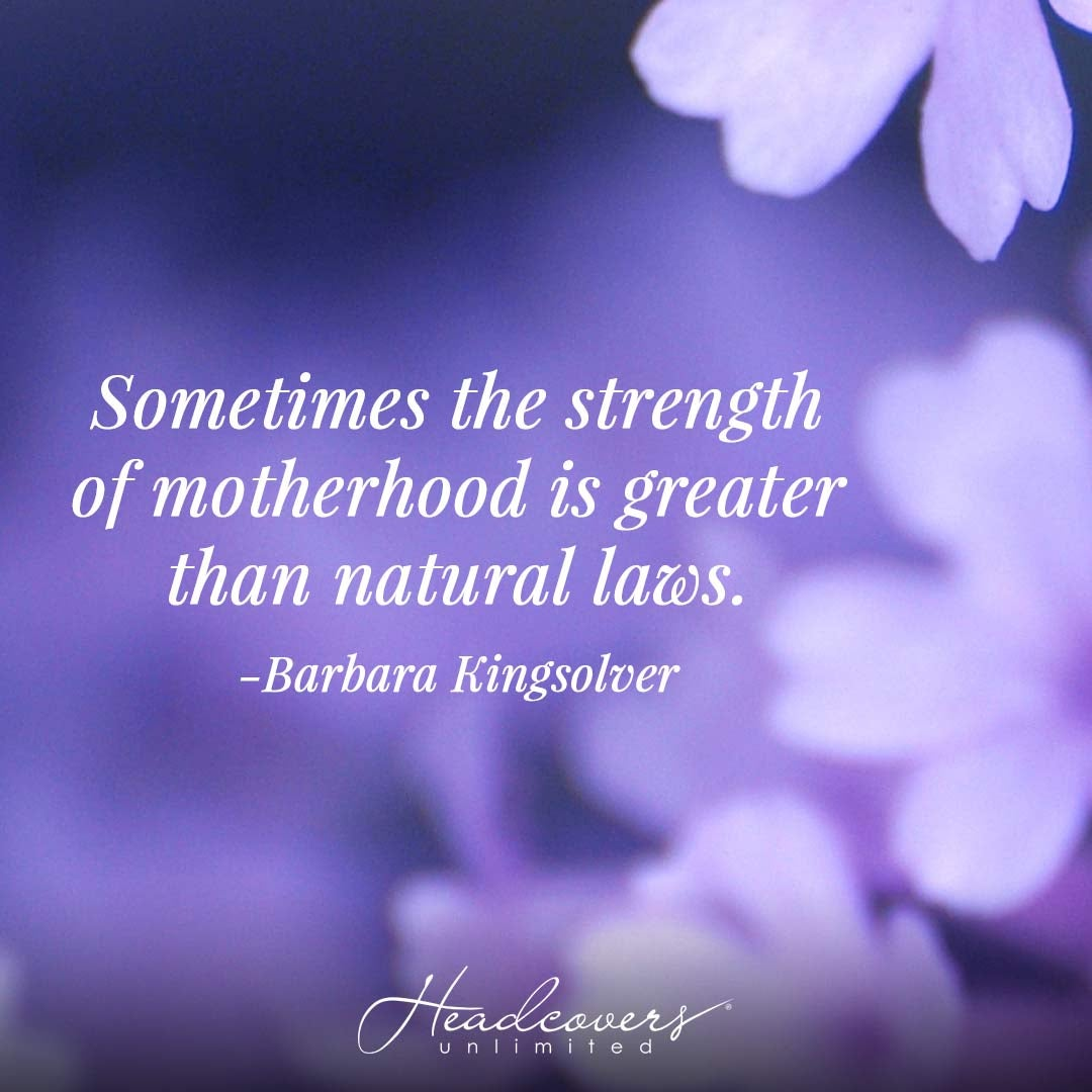 """Motherhood Quotes: """"Sometimes the strength of motherhood is greater than natural laws."""" -Barbara Kingsolver"""