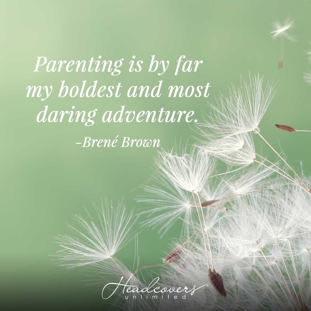 """Inspirational Messages for Mothers: """"Parenting is by far my boldest and most daring adventure"""" -Brené Brown"""