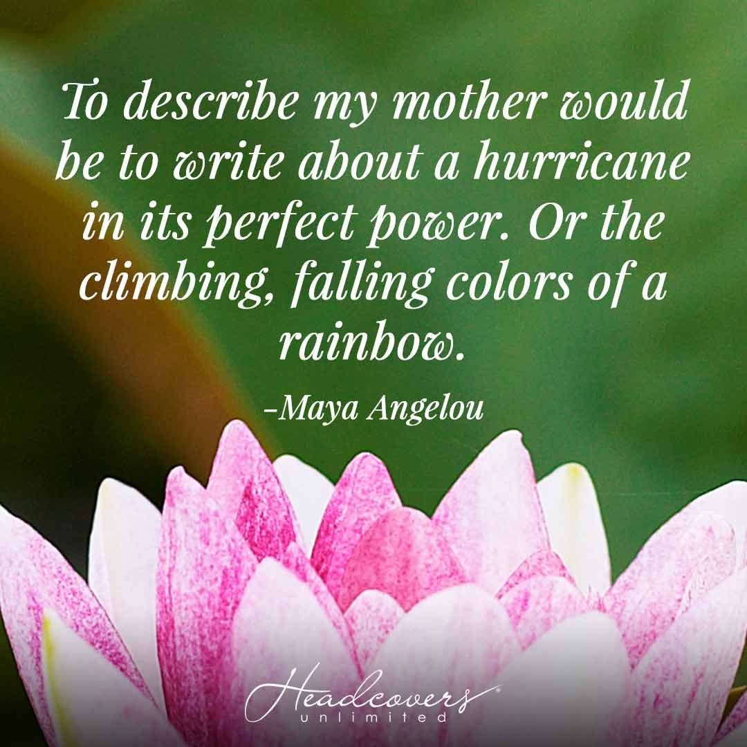 """Mother's Day Poems: """"To describe my mother would be to write about a hurricane in its perfect power. Or the climbing, falling colors of a rainbow."""" -Maya Angelou"""