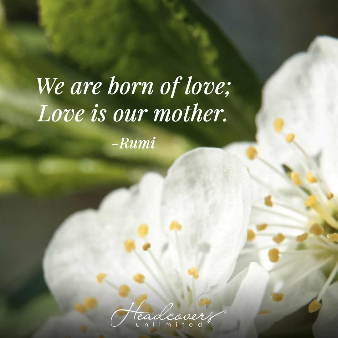 """Quotes for Mothers: """"We are born of love; love is our mother."""" -Rumi"""