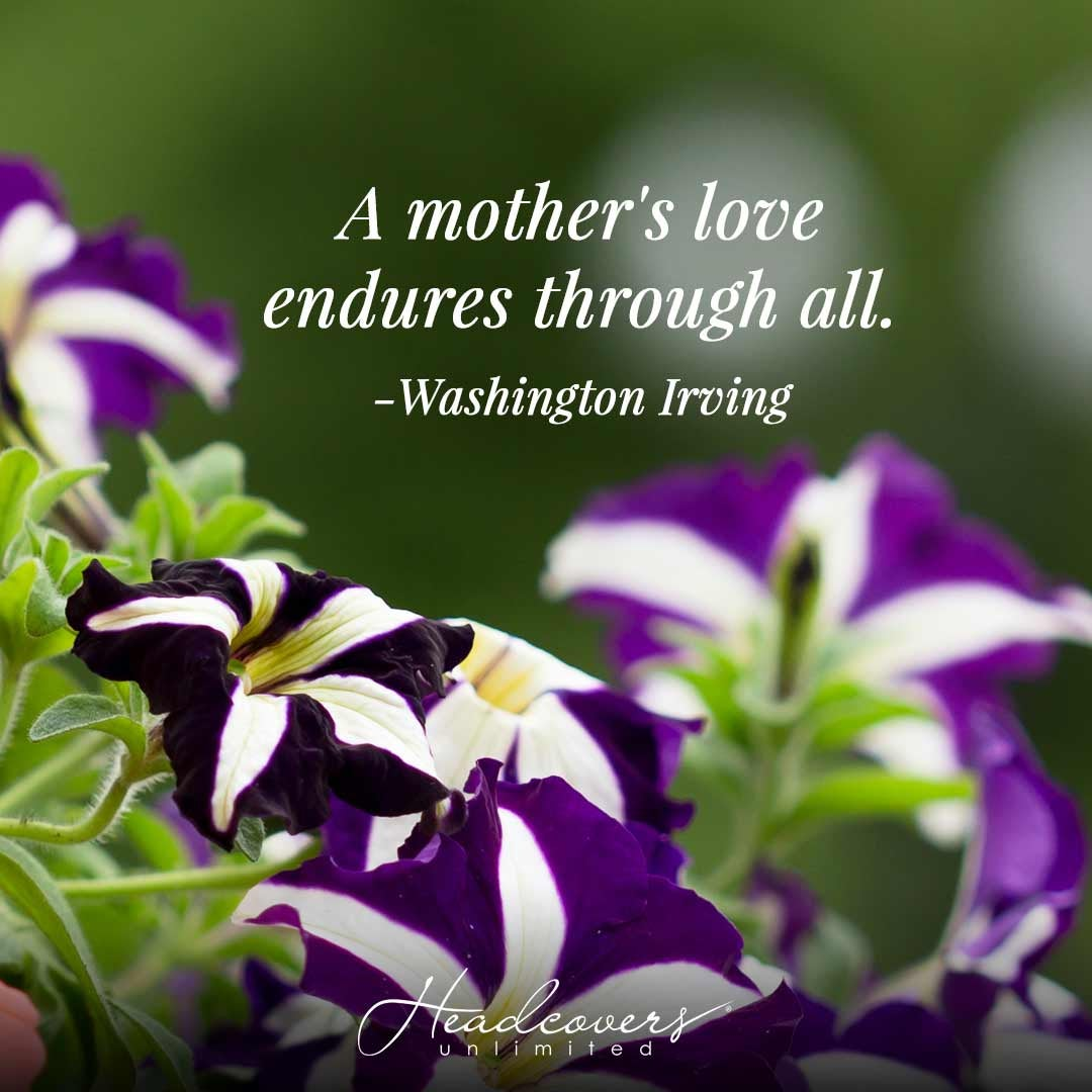 """Quotes for Mothers: """"A mother's love endures through all."""" -Washington Irving"""
