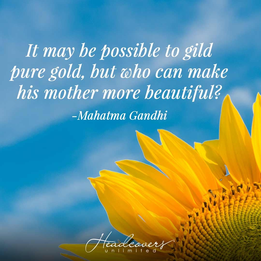 """Inspirational Mother's Day Quotes: """"It may be possible to guild pure gold, but who can make his mother more beautiful?"""" -Mahatma Gandhi"""