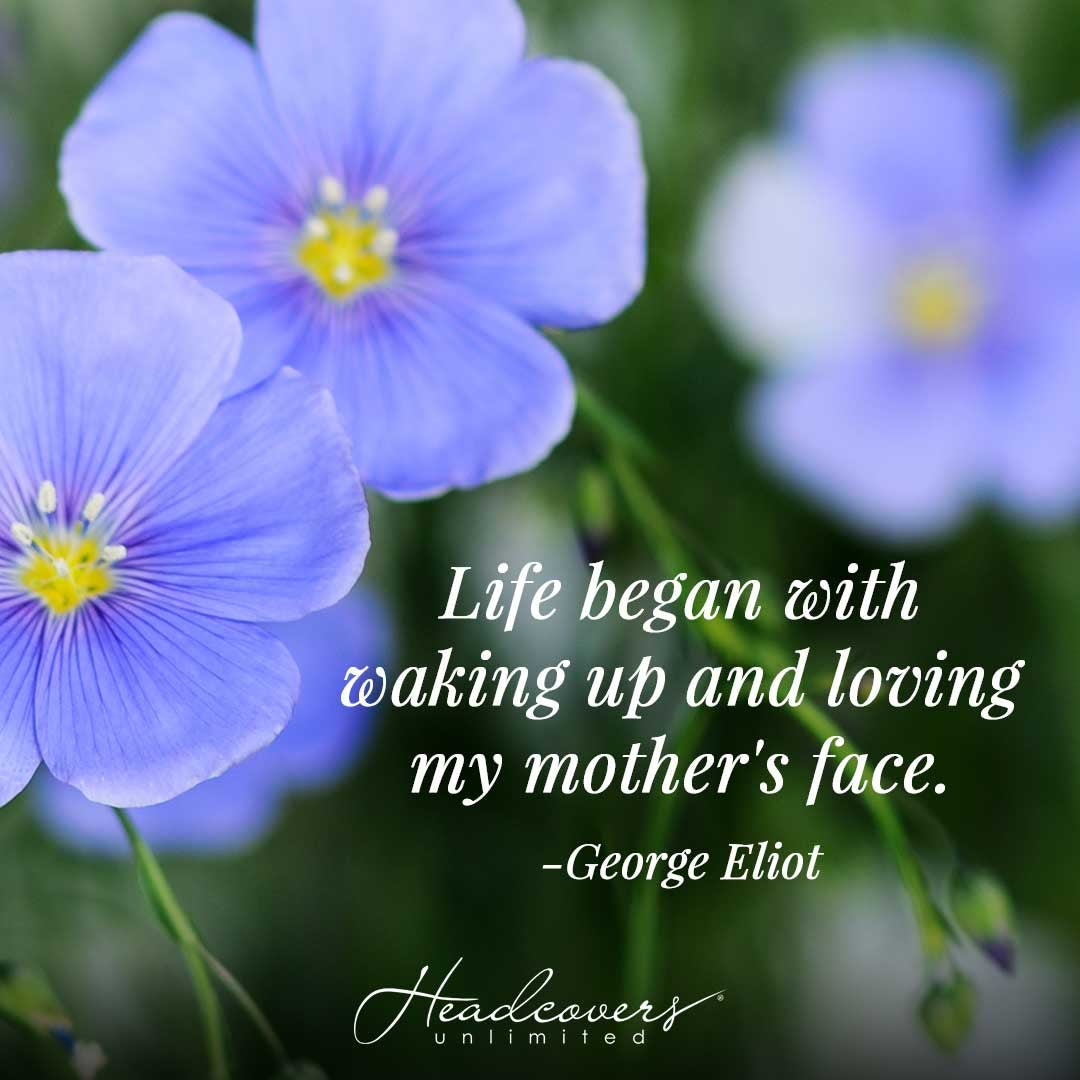 """Quotes for Mothers: """"Life began with waking up and loving my mother's face."""" -George Eliot"""