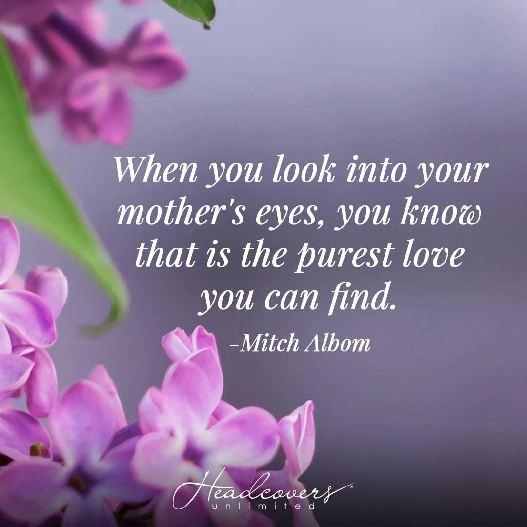 """Inspirational Quotes for Mothers: """"When you look into your mother's eyes, you know that is the purest love you can find."""" -Mitch Albom"""